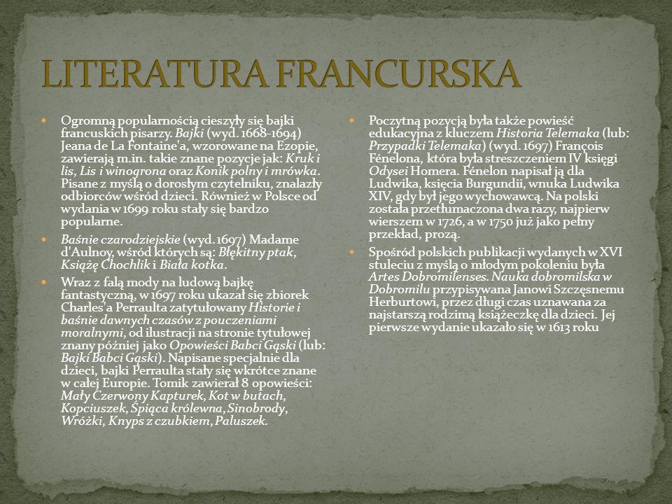 Ogromną popularnością cieszyły się bajki francuskich pisarzy. Bajki (wyd. 1668-1694) Jeana de La Fontaine'a, wzorowane na Ezopie, zawierają m.in. taki