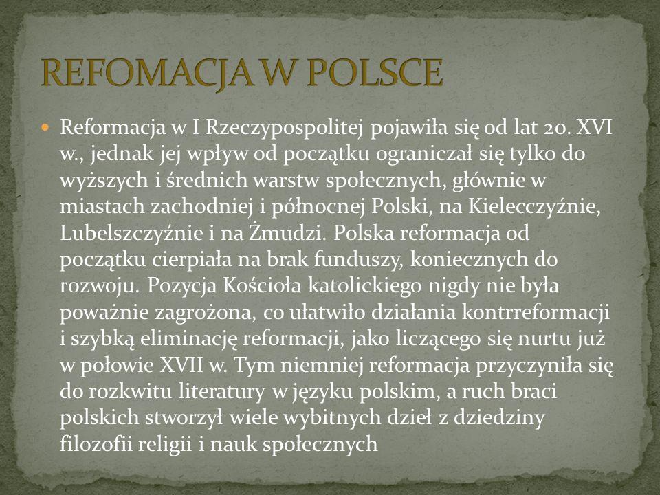 Reformacja w I Rzeczypospolitej pojawiła się od lat 20. XVI w., jednak jej wpływ od początku ograniczał się tylko do wyższych i średnich warstw społec