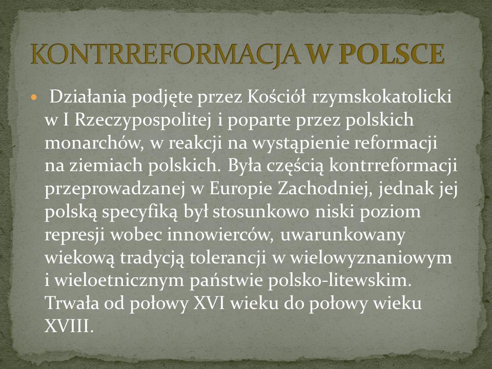 Działania podjęte przez Kościół rzymskokatolicki w I Rzeczypospolitej i poparte przez polskich monarchów, w reakcji na wystąpienie reformacji na ziemi