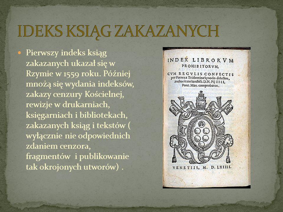 Pierwszy indeks ksiąg zakazanych ukazał się w Rzymie w 1559 roku. Później mnożą się wydania indeksów, zakazy cenzury Kościelnej, rewizje w drukarniach