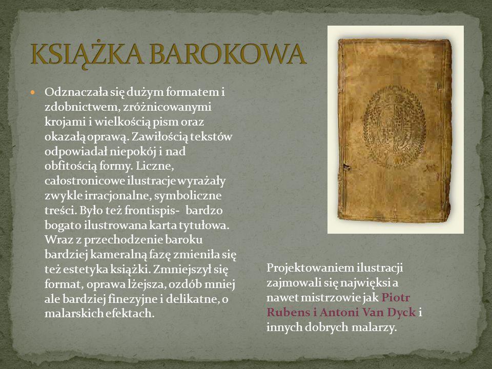 Odznaczała się dużym formatem i zdobnictwem, zróżnicowanymi krojami i wielkością pism oraz okazałą oprawą. Zawiłością tekstów odpowiadał niepokój i na