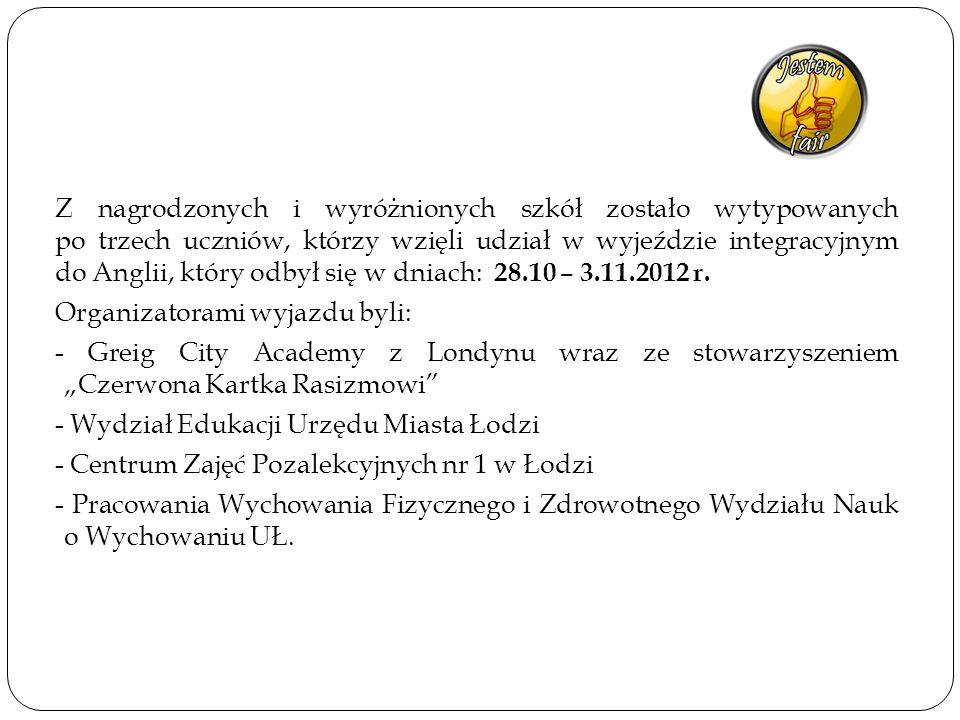 Z nagrodzonych i wyróżnionych szkół zostało wytypowanych po trzech uczniów, którzy wzięli udział w wyjeździe integracyjnym do Anglii, który odbył się w dniach: 28.10 – 3.11.2012 r.