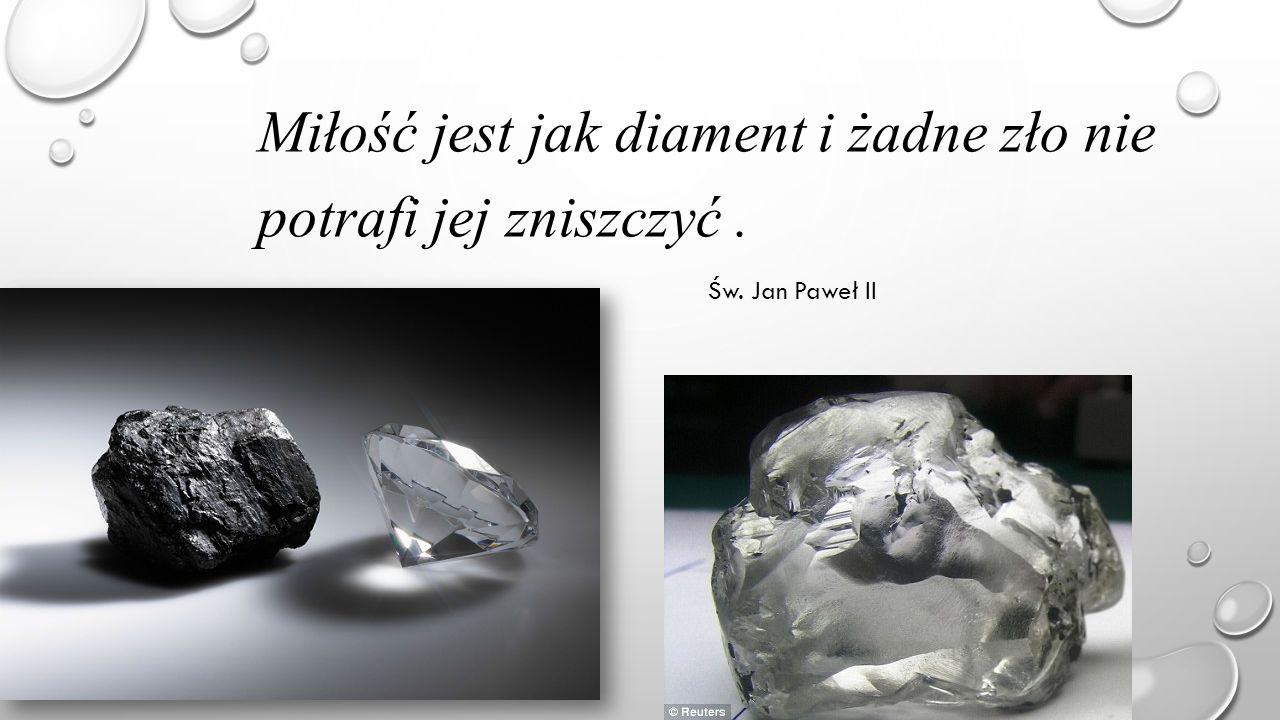 Miłość jest jak diament i żadne zło nie potrafi jej zniszczyć. Św. Jan Paweł II