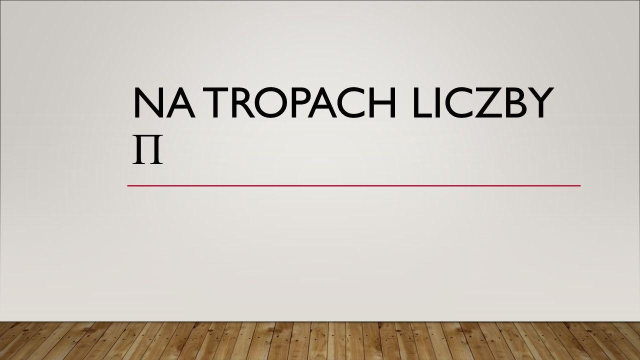 NA TROPACH LICZBY П