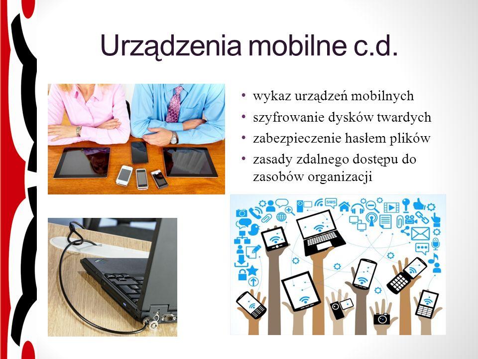 wykaz urządzeń mobilnych szyfrowanie dysków twardych zabezpieczenie hasłem plików zasady zdalnego dostępu do zasobów organizacji Urządzenia mobilne c.d.