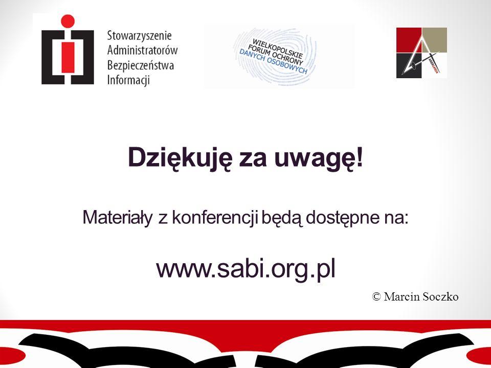 Dziękuję za uwagę! Materiały z konferencji będą dostępne na: www.sabi.org.pl © Marcin Soczko