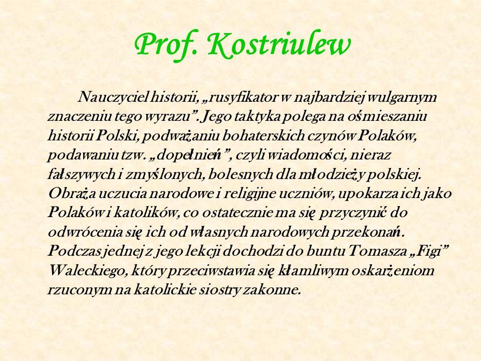 """Prof. Kostriulew Nauczyciel historii, """"rusyfikator w najbardziej wulgarnym znaczeniu tego wyrazu ."""