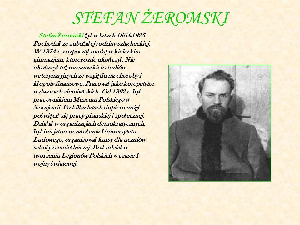 STEFAN ŻEROMSKI Stefan Ż eromski ż y ł w latach 1864-1925.