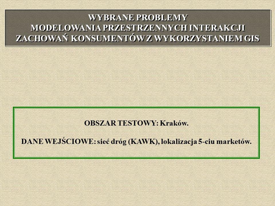 OBSZAR TESTOWY: Kraków. DANE WEJŚCIOWE: sieć dróg (KAWK), lokalizacja 5-ciu marketów.