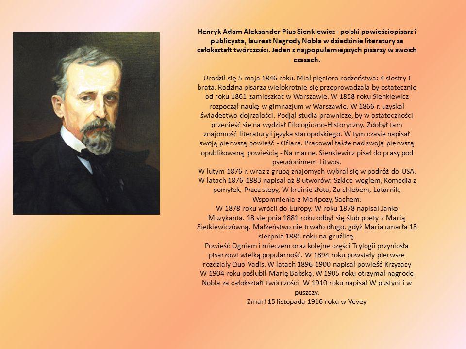 Henryk Adam Aleksander Pius Sienkiewicz - polski powieściopisarz i publicysta, laureat Nagrody Nobla w dziedzinie literatury za całokształt twórczości