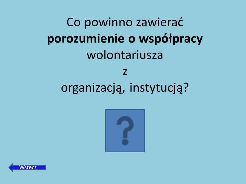 Co powinno zawierać porozumienie o współpracy wolontariusza z organizacją, instytucją? Wstecz
