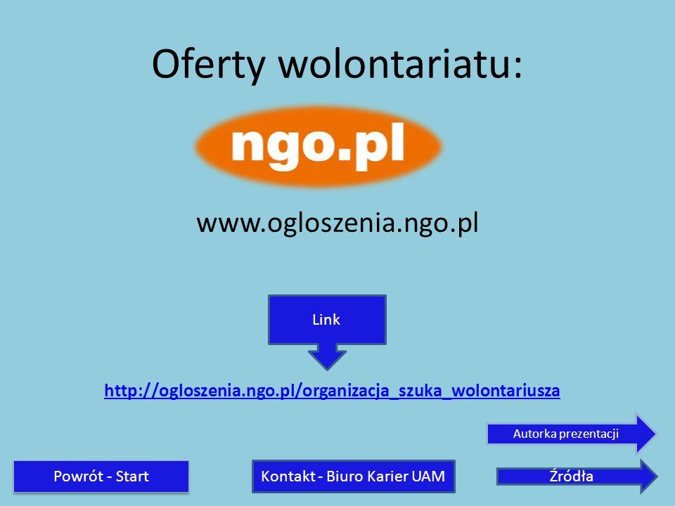 Oferty wolontariatu: www.ogloszenia.ngo.pl Link http://ogloszenia.ngo.pl/organizacja_szuka_wolontariusza Powrót - Start ŹródłaKontakt - Biuro Karier U