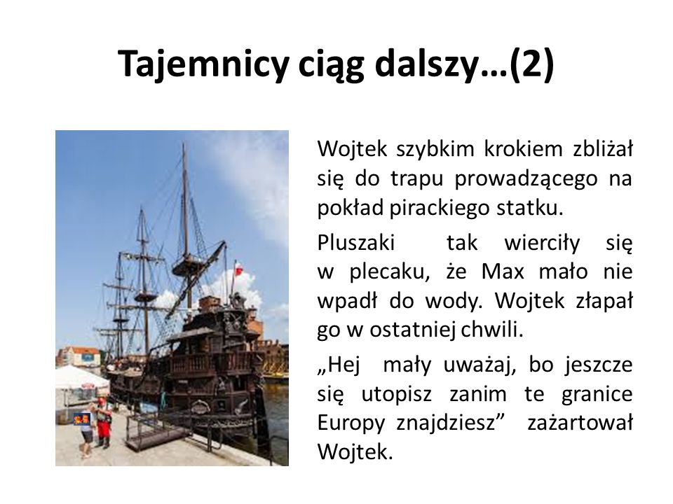 Tajemnicy ciąg dalszy…(2) Wojtek szybkim krokiem zbliżał się do trapu prowadzącego na pokład pirackiego statku.