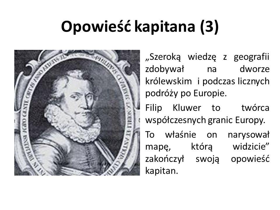 """Opowieść kapitana (3) """"Szeroką wiedzę z geografii zdobywał na dworze królewskim i podczas licznych podróży po Europie."""