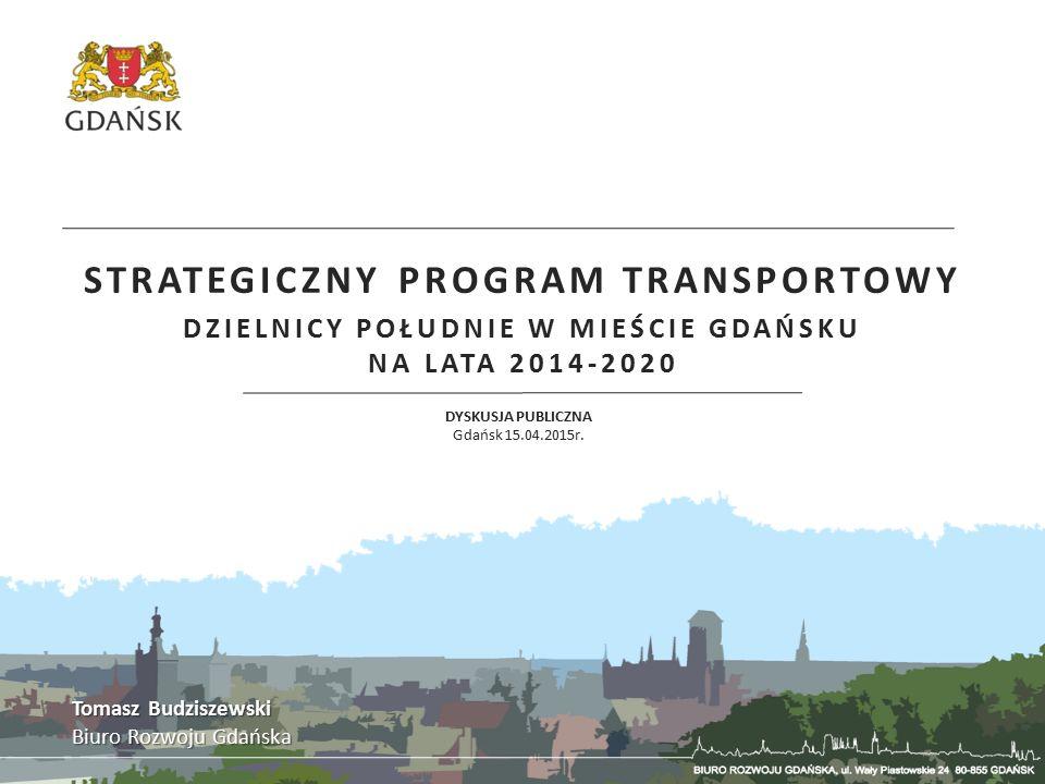 STRATEGICZNY PROGRAM TRANSPORTOWY DZIELNICY POŁUDNIE W MIEŚCIE GDAŃSKU NA LATA 2014-2020 DYSKUSJA PUBLICZNA Gdańsk 15.04.2015r.