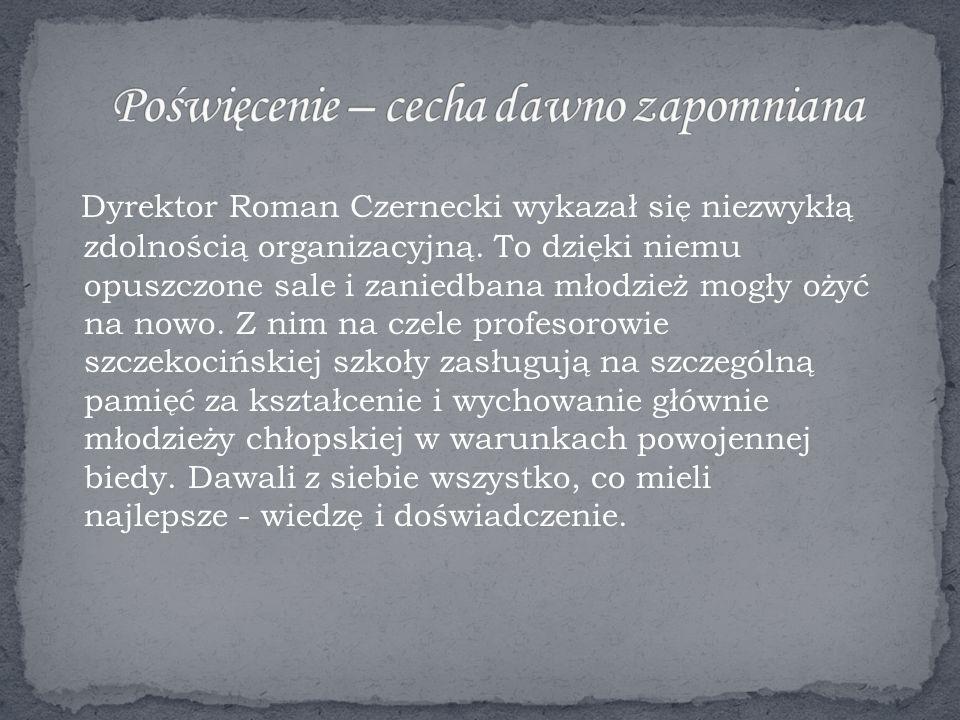 Dyrektor Roman Czernecki wykazał się niezwykłą zdolnością organizacyjną.