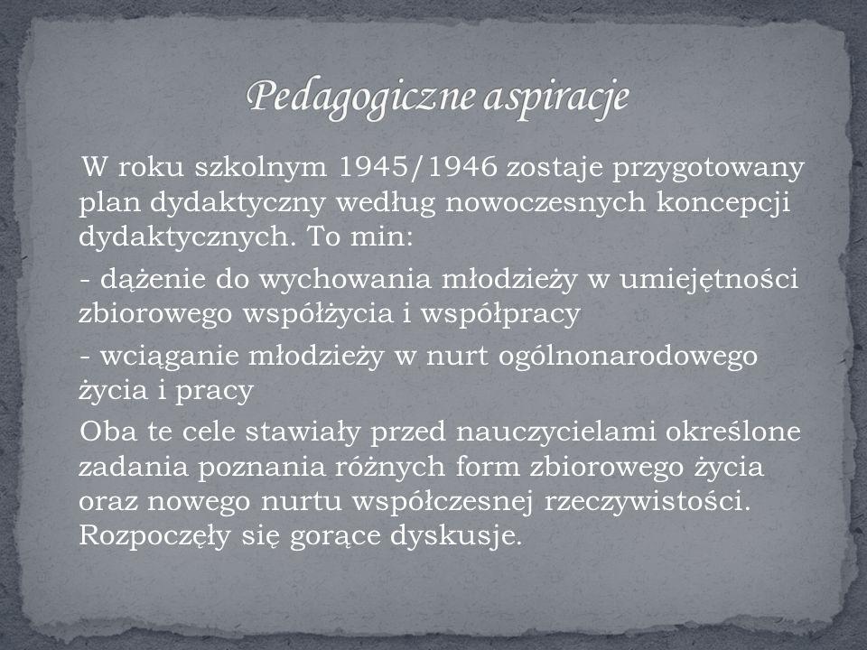 W roku szkolnym 1945/1946 zostaje przygotowany plan dydaktyczny według nowoczesnych koncepcji dydaktycznych.