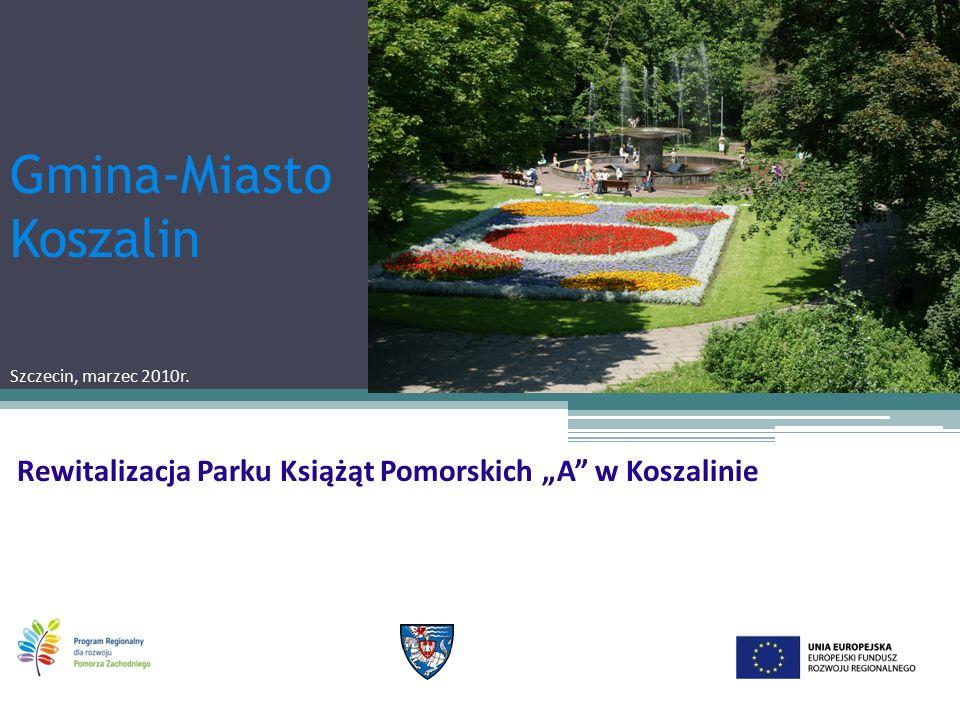 """Rewitalizacja Parku Książąt Pomorskich """"A w Koszalinie Gmina-Miasto Koszalin Szczecin, marzec 2010r."""
