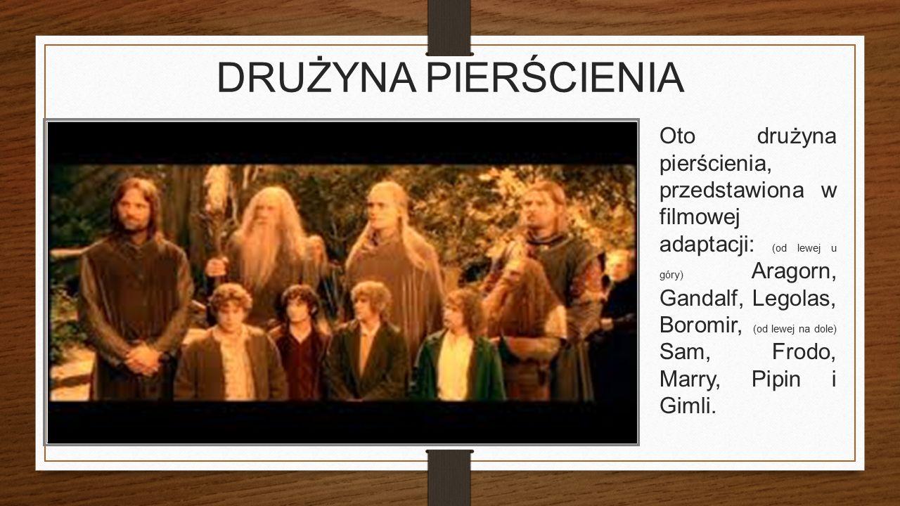 DRUŻYNA PIERŚCIENIA Oto drużyna pierścienia, przedstawiona w filmowej adaptacji: (od lewej u góry) Aragorn, Gandalf, Legolas, Boromir, (od lewej na dole) Sam, Frodo, Marry, Pipin i Gimli.