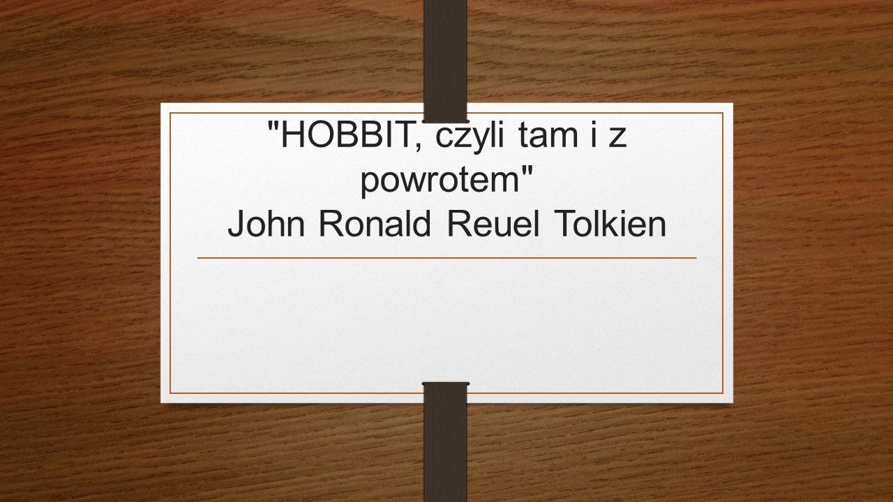 HOBBIT, czyli tam i z powrotem John Ronald Reuel Tolkien