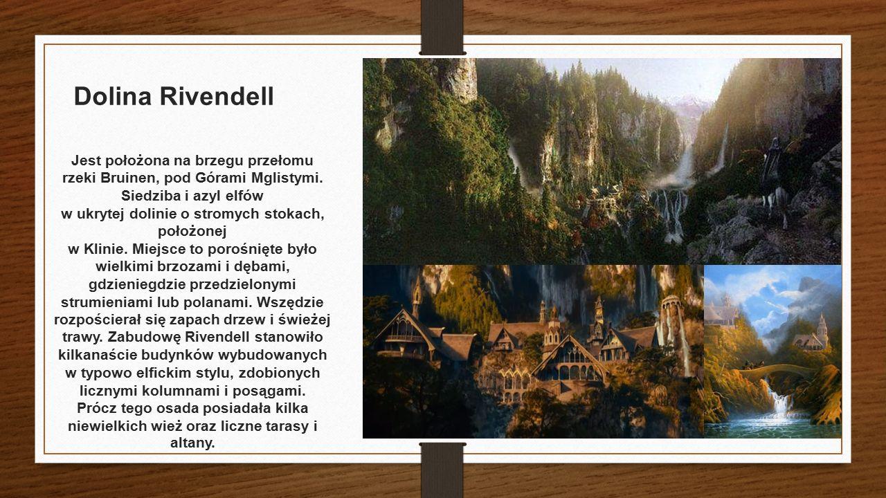 Dolina Rivendell Jest położona na brzegu przełomu rzeki Bruinen, pod Górami Mglistymi. Siedziba i azyl elfów w ukrytej dolinie o stromych stokach, poł