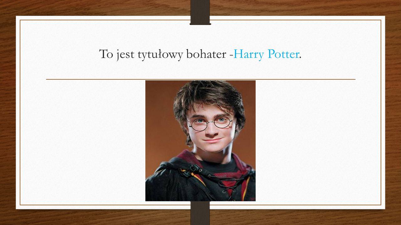 To jest tytułowy bohater -Harry Potter.