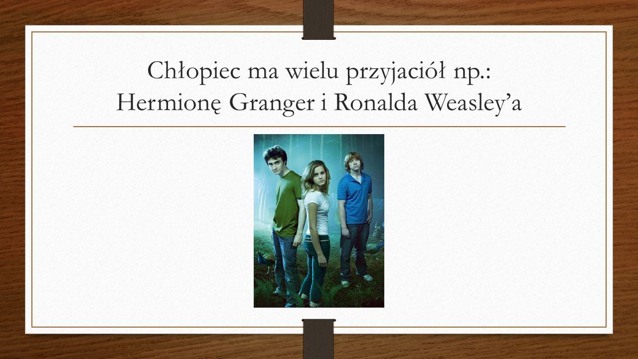 Chłopiec ma wielu przyjaciół np.: Hermionę Granger i Ronalda Weasley'a