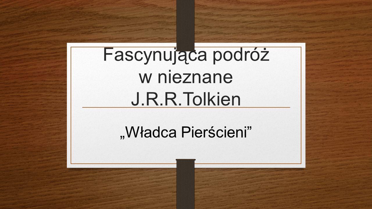"""Fascynująca podróż w nieznane J.R.R.Tolkien """"Władca Pierścieni"""