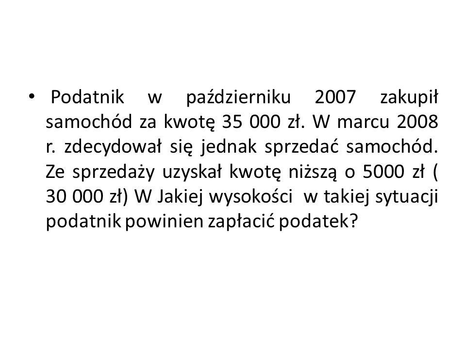 Podatnik w październiku 2007 zakupił samochód za kwotę 35 000 zł.