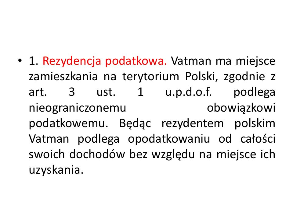 1. Rezydencja podatkowa. Vatman ma miejsce zamieszkania na terytorium Polski, zgodnie z art.