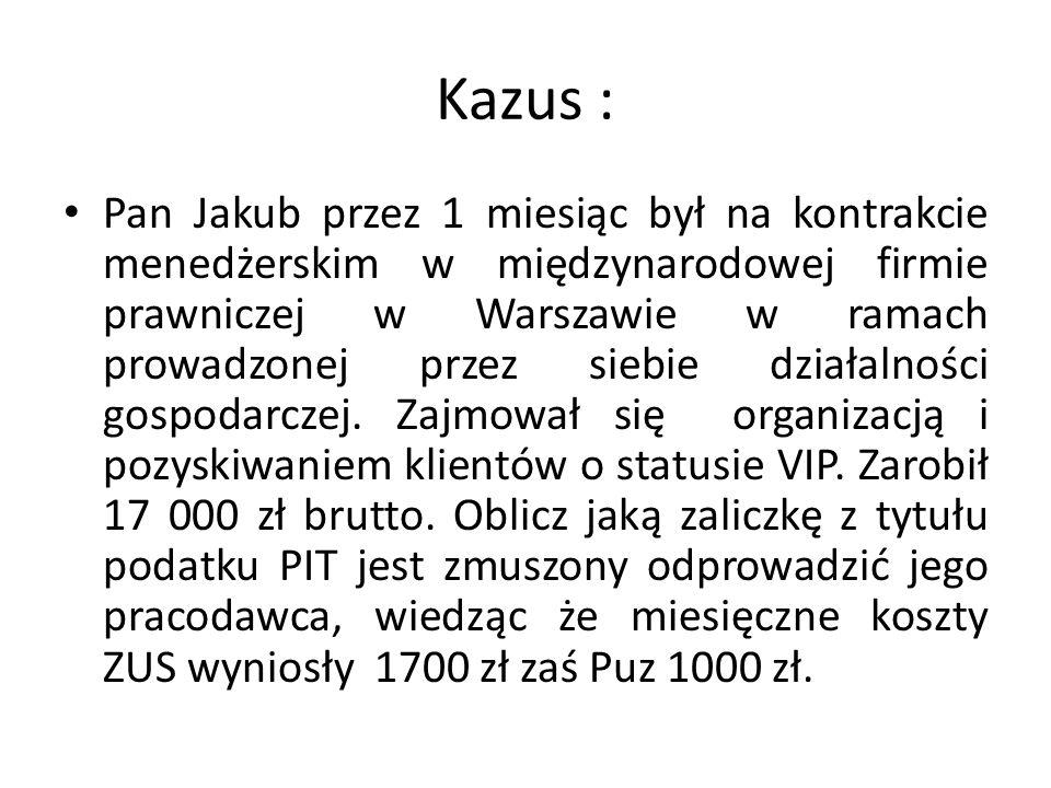 Kazus : Pan Jakub przez 1 miesiąc był na kontrakcie menedżerskim w międzynarodowej firmie prawniczej w Warszawie w ramach prowadzonej przez siebie działalności gospodarczej.