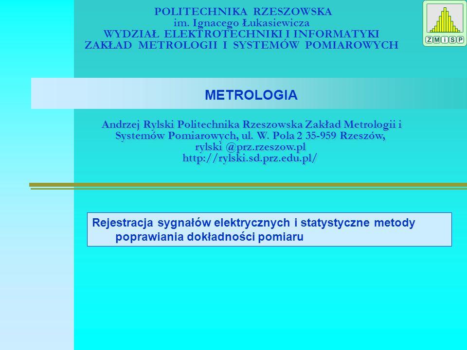 POLITECHNIKA RZESZOWSKA im. Ignacego Łukasiewicza WYDZIAŁ ELEKTROTECHNIKI I INFORMATYKI ZAKŁAD METROLOGII I SYSTEMÓW POMIAROWYCH METROLOGIA Andrzej Ry
