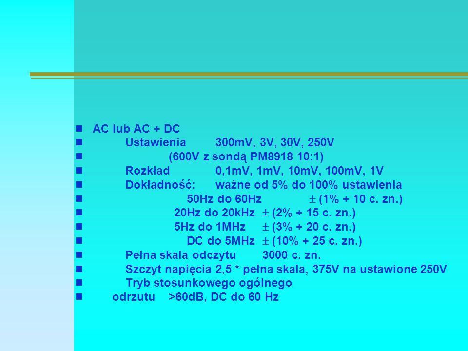 AC lub AC + DC Ustawienia300mV, 3V, 30V, 250V (600V z sondą PM8918 10:1) Rozkład0,1mV, 1mV, 10mV, 100mV, 1V Dokładność: ważne od 5% do 100% ustawienia 50Hz do 60Hz  (1% + 10 c.