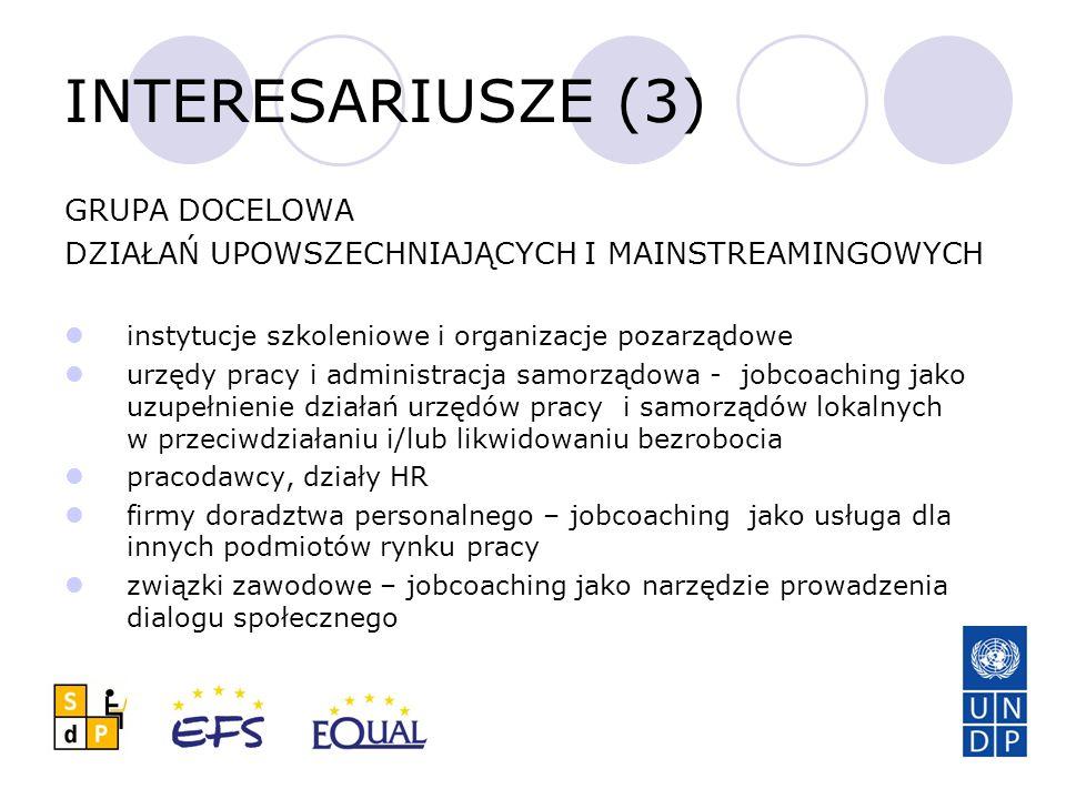 INTERESARIUSZE (3) GRUPA DOCELOWA DZIAŁAŃ UPOWSZECHNIAJĄCYCH I MAINSTREAMINGOWYCH instytucje szkoleniowe i organizacje pozarządowe urzędy pracy i admi