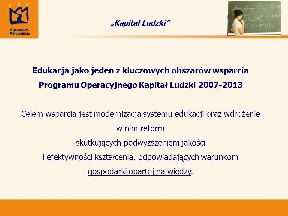 Edukacja jako jeden z kluczowych obszarów wsparcia Programu Operacyjnego Kapitał Ludzki 2007-2013 Celem wsparcia jest modernizacja systemu edukacji or