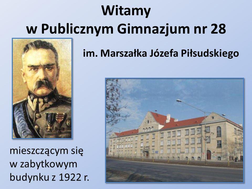 Witamy w Publicznym Gimnazjum nr 28 mieszczącym się w zabytkowym budynku z 1922 r. im. Marszałka Józefa Piłsudskiego