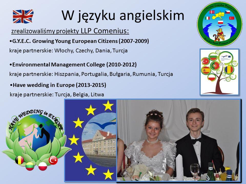 W języku angielskim zrealizowaliśmy projekty LLP Comenius: G.Y.E.C. Growing Young European Citizens (2007-2009) kraje partnerskie: Włochy, Czechy, Dan
