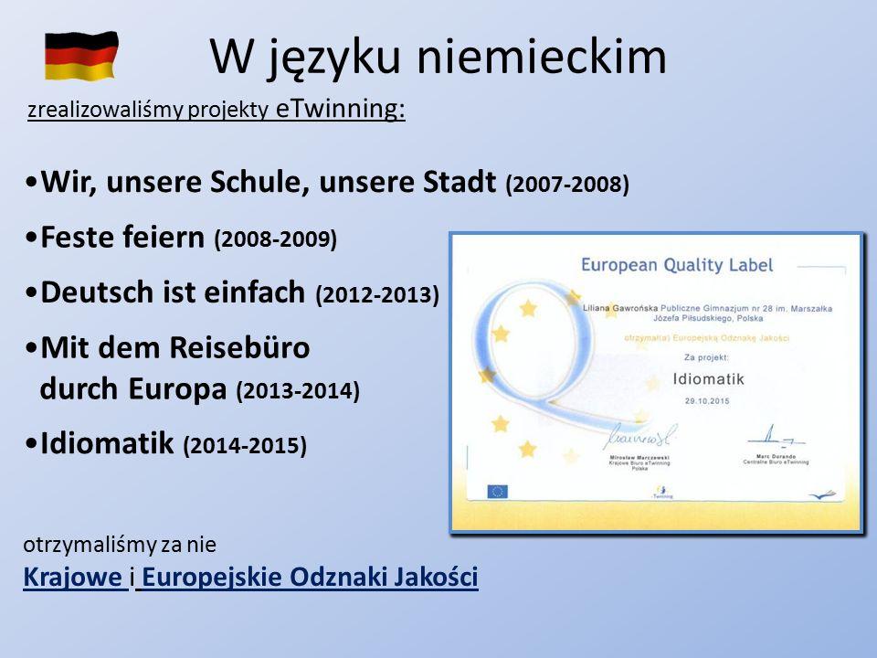 W języku niemieckim zrealizowaliśmy projekty eTwinning: Wir, unsere Schule, unsere Stadt (2007-2008) Feste feiern (2008-2009) Deutsch ist einfach (201