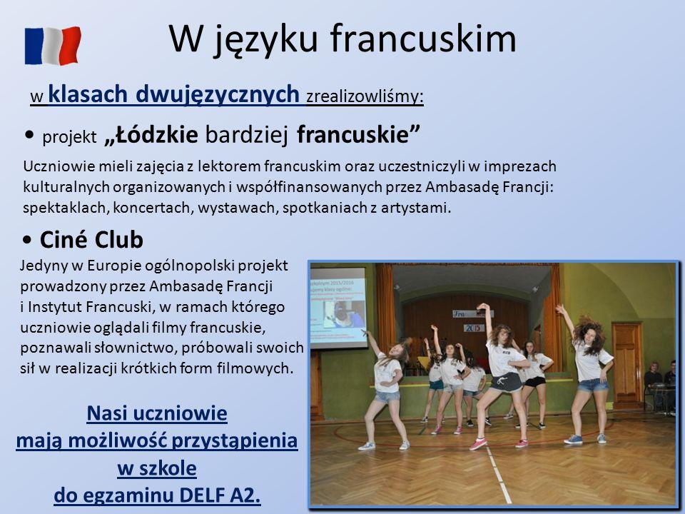 """W języku francuskim w klasach dwujęzycznych zrealizowliśmy: projekt """"Łódzkie bardziej francuskie"""" Uczniowie mieli zajęcia z lektorem francuskim oraz u"""