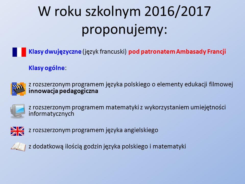 W roku szkolnym 2016/2017 proponujemy: Klasy dwujęzyczne (język francuski) pod patronatem Ambasady Francji Klasy ogólne: z rozszerzonym programem języ