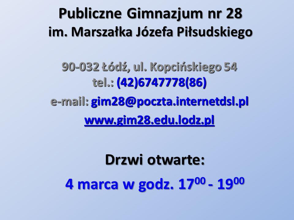 Publiczne Gimnazjum nr 28 im. Marszałka Józefa Piłsudskiego 90-032 Łódź, ul. Kopcińskiego 54 tel.: (42)6747778(86) e-mail: gim28@poczta.internetdsl.pl