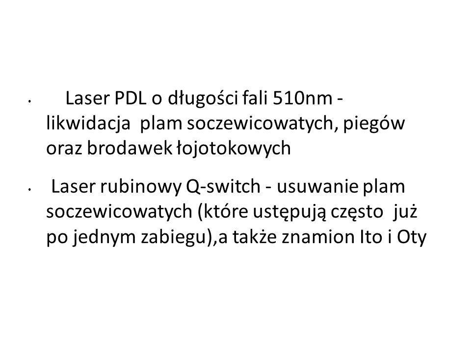 Laser PDL o długości fali 510nm - likwidacja plam soczewicowatych, piegów oraz brodawek łojotokowych Laser rubinowy Q-switch - usuwanie plam soczewicowatych (które ustępują często już po jednym zabiegu),a także znamion Ito i Oty