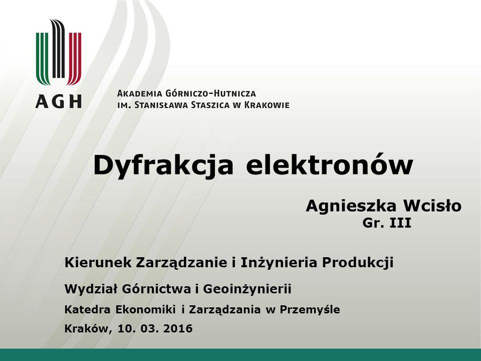Dyfrakcja elektronów Agnieszka Wcisło Gr.