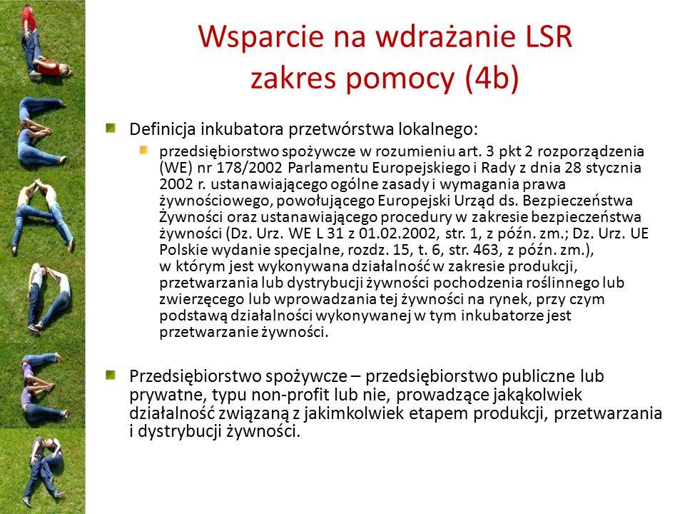 Wsparcie na wdrażanie LSR zakres pomocy (4b) Definicja inkubatora przetwórstwa lokalnego: przedsiębiorstwo spożywcze w rozumieniu art. 3 pkt 2 rozporz