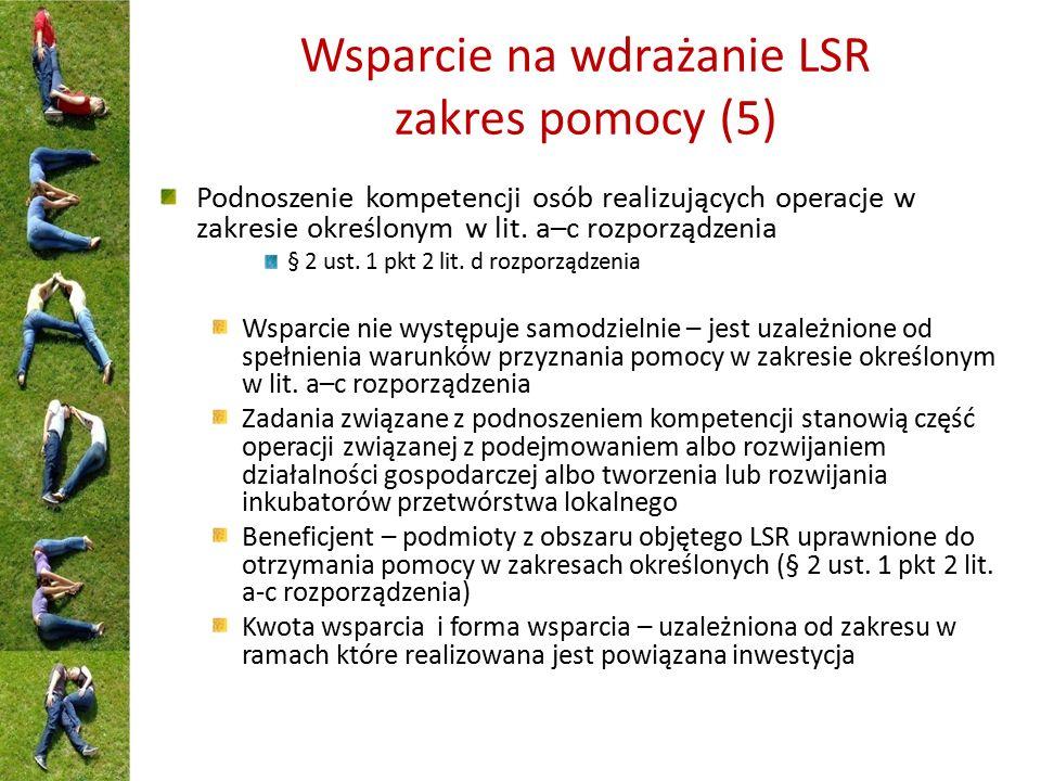 Wsparcie na wdrażanie LSR zakres pomocy (5) Podnoszenie kompetencji osób realizujących operacje w zakresie określonym w lit. a–c rozporządzenia § 2 us