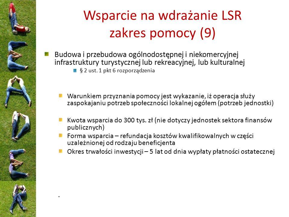 Wsparcie na wdrażanie LSR zakres pomocy (9) Budowa i przebudowa ogólnodostępnej i niekomercyjnej infrastruktury turystycznej lub rekreacyjnej, lub kul