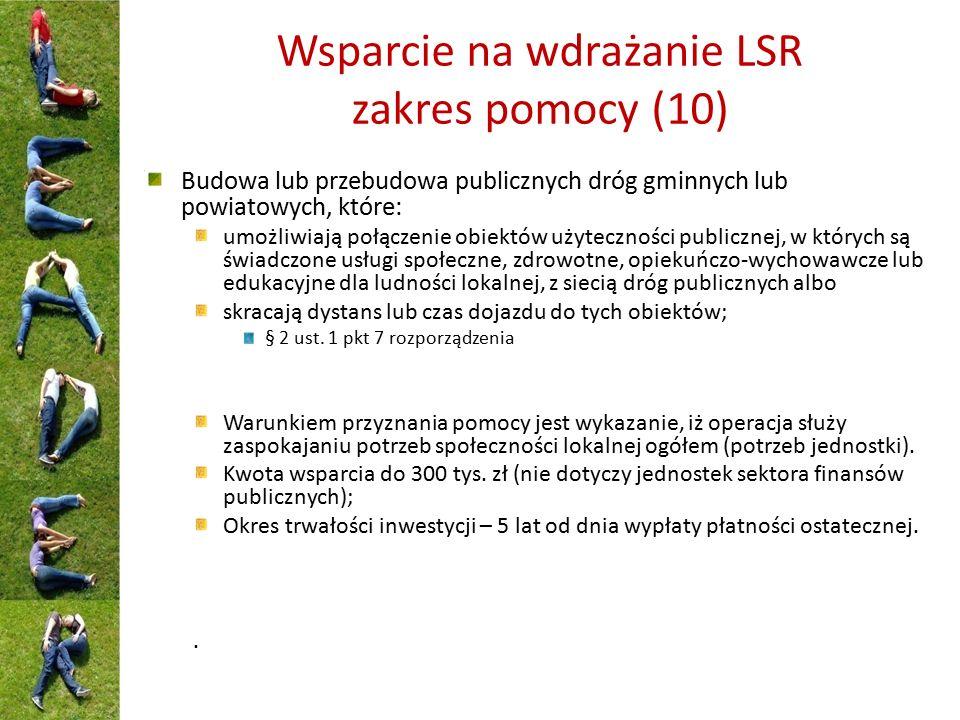 Wsparcie na wdrażanie LSR zakres pomocy (10) Budowa lub przebudowa publicznych dróg gminnych lub powiatowych, które: umożliwiają połączenie obiektów u