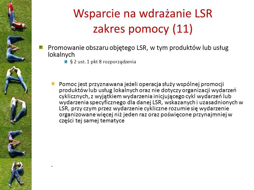 Wsparcie na wdrażanie LSR zakres pomocy (11) Promowanie obszaru objętego LSR, w tym produktów lub usług lokalnych § 2 ust. 1 pkt 8 rozporządzenia Pomo