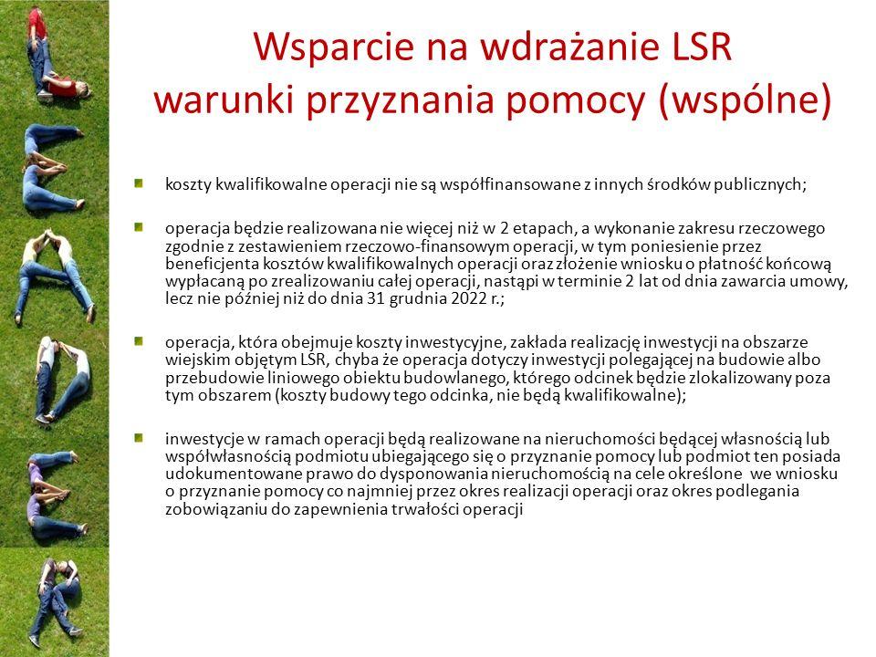 Wsparcie na wdrażanie LSR warunki przyznania pomocy (wspólne) koszty kwalifikowalne operacji nie są współfinansowane z innych środków publicznych; ope