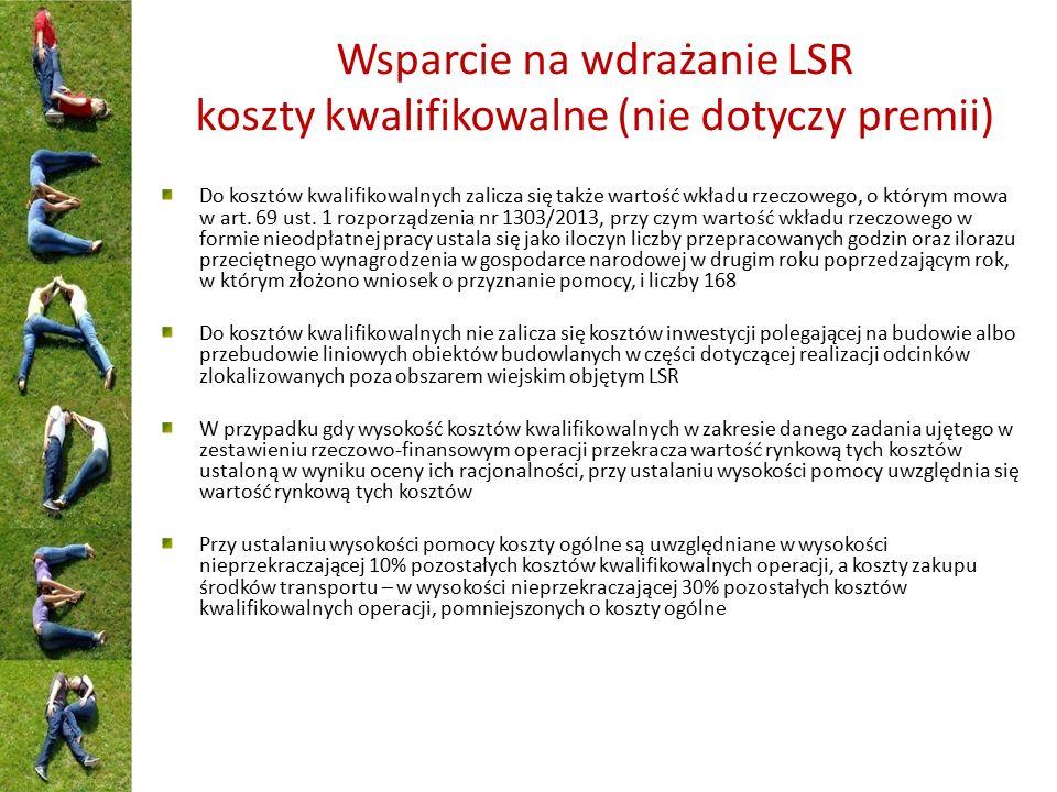 Wsparcie na wdrażanie LSR koszty kwalifikowalne (nie dotyczy premii) Do kosztów kwalifikowalnych zalicza się także wartość wkładu rzeczowego, o którym